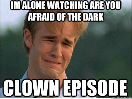 Are You Afraid Of The Dark Meme Alone Watching Clown Episode On