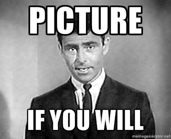 Image result for twilight zone imagine if you will meme